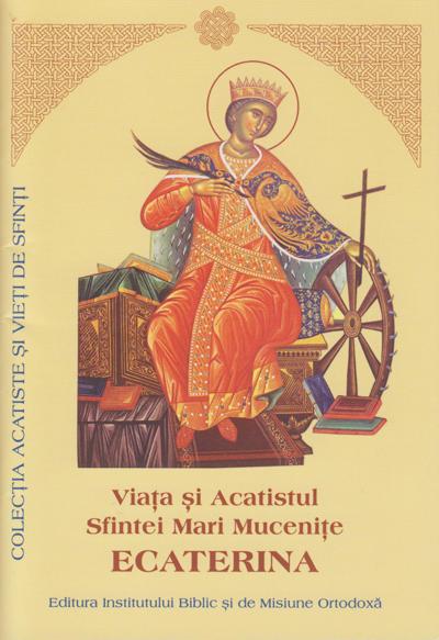 Viata si Acatistul Sfintei Mari Mucenite Ecaterina