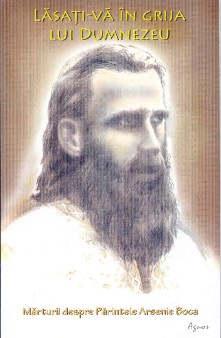 Lăsați-vă în grija lui Dumnezeu. Mărturii despre Părintele Arsenie Boca