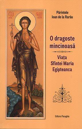 O dragoste mincinoasă. Viaţa Sfintei Maria Egipteanca