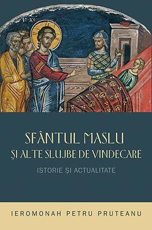 Sfântul Maslu şi alte slujbe de vindecare - istorie şi actualitate