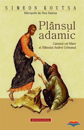 Plansul adamic. Canonul cel Mare al Sfantului Andrei Criteanul