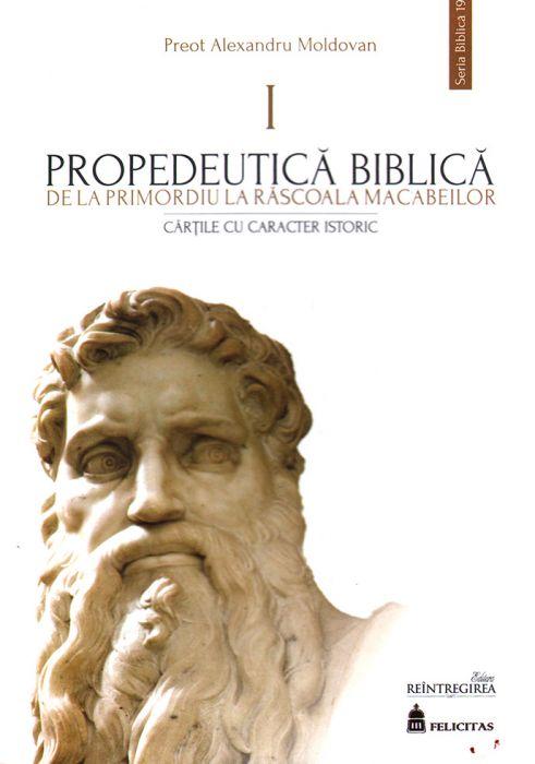 Propedeutică biblică. De la promordiu la răscoala macabeilor. Cărțile cu caracter biblic I