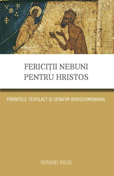 Fericiţii nebuni pentru Hristos. Părintele Teofilact şi Serafim ieroschimonahul