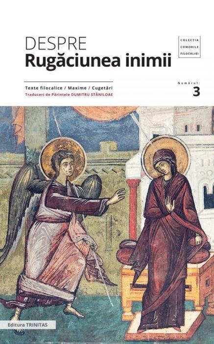 Despre rugăciunea inimii: texte filocalice, maxime, cugetări