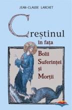 Crestinul In Fata Bolii, Suferintei Si Mortii