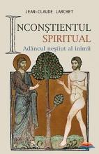 Inconstientul Spiritual Sau Adancul Nestiut Al Inimii
