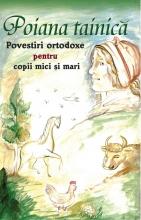 Poiana Tainică. Povestiri Ortodoxe Pentru Copii Mici și Mari