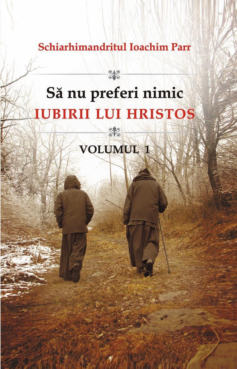 Să Nu Preferi Nimic Iubirii Lui Hristos - Vol 1