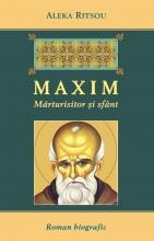 Maxim - Marturisitor Si Sfant - Roman Biografic