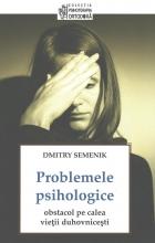 Problemele Psihologice: Obstacol Pe Calea Vieţii Duhovniceşti
