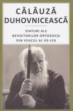 Călăuză Duhovnicească. Sfaturi Ale Nevoitorilor Ortodocşi Din Veacul Al Xx‑lea