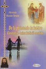 De La Prietenie La Iubire. Casatoria - Taina Iubirii Crestine