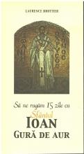 Să Ne Rugăm 15 Zile Cu Sfântul Ioan Gură De Aur