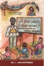 A Fost Odata Si Poate Va Mai Fi- Vol 1. Povestiri Ilustrate Din Vietile Sfintilor