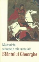 Mucenicia și Faptele Minunate Ale Sfântului Gheorghe