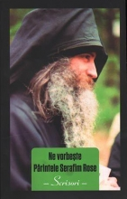 Ne Vorbeşte Părintele Serafim Rose. Scrisori