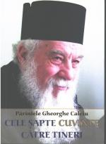 Cele șapte Cuvinte Către Tineri. Viața și Acatistul Părintelui Gheorghe Calciu
