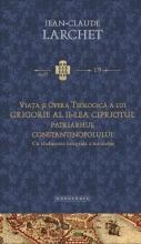 Viaţa şi Opera Teologică A Lui Grigorie Al Ii-lea Cipriotul, Patriarhul Constantinopolului (cu Traducerea Integrală A Tratatelor