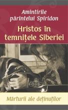 Hristos în Temniţele Siberiei – Mărturii Ale Deţinuţilor – Amintirile Părintelui Spiridon