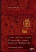 Byzantine Chant Between Constantinople And The Danubian Principalities. Studies In Byzantine Musicology