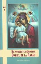 Ne Vorbeste Parintele Daniel De La Rarau Vol. 2