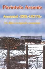 Părintele Arsenie – Acuzatul Zek – Un Sfânt în Lagărele Comuniste