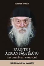 Părintele Adrian Făgeţeanu Aşa Cum L-am Cunoscut. Mărturia Unei Ucenice