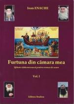 Furtuna Din Cămara Mea. Sfătuire Duhovniceasca Pentru Vremea De Acum. Vol. 1