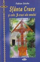 Sfanta Cruce Si Cele 3 Cruci Ale Omului