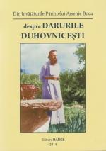 Din învățăturile Părintelui Arsenie Boca Despre Darurile Duhovnicești