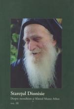 Staretul Dionisie. Despre Monahism Si Sfantul Munte Athos. Vol. 3