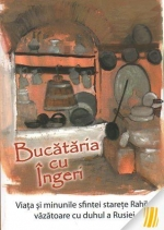 Bucătăria Cu îngeri. Viața și Minunile Sfintei Starețe Rahila, Văzătoare Cu Duhul A Rusiei