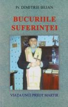 Bucuriile Suferintei. Viata Unui Preot Martir
