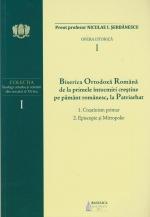 (vol I) Bor De La Primele întocmiri Creștine Pe Pământ Românesc, La Patriarhat. 1. Creștinism Primar; 2. Episcopie și Mitropolie