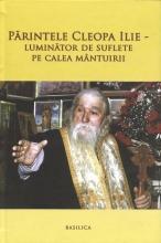 Părintele Cleopa Ilie – Luminător De Suflete Pe Calea Mântuirii