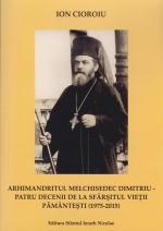 Arhimandritul Melchisedec Dumitru - Patru Decenii De La Sfarsitul Vietii Pamantesti (1975 - 2015)