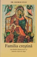 Familia Crestina. Asezamant Dumnezeiesc Si Temelia Vietii De Obste