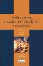 Redescoperirea Moştenirii Ortodoxe A Occidentului. Interviuri, Mărturii, Revelaţii