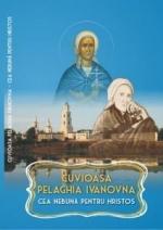 Cuvioasa Pelaghia Ivanovna – Cea Nebună Pentru Hristos