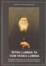 Intru Lumina Ta Vom Vedea Lumina. Constiinta Dogmatica Si Viata Duhovniceasca In Gandirea Arhimendritului Sofronie Saharov
