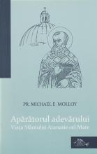 Aparatorul Adevarului: Viata Sfantului Atanasie Cel Mare