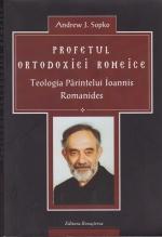 Profetul Ortodoxiei Romeice. Teologia Părintelui Ioannis Romanides