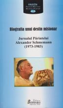 Biografia Unui Destin Misionar - Jurnalul Parintelui Alexander Schmemann (1973-1983)