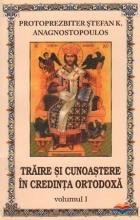 Traire Si Cunoastere In Credinta Ortodoxa. Vol. 1