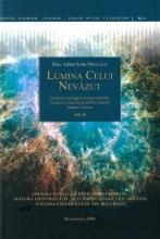 Lumina Celui Nevazut: O Privire Teologică în Raţionalitatea Creaţiei şi Teoriile ştiinţifice Recente Despre Univers. Vol. Ii