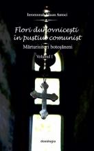 Flori Duhovniceşti în Pustiul Comunist. Mărturisitorii Botoşăneni. Vol. I