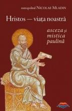 Hristos - Viata Noastra. Asceza Si Mistica Paulina