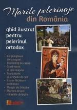 Marile Pelerinaje Din România. Ghid Ilustrat Pentru Pelerinul Ortodox