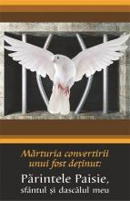 Mărturia Convertirii Unui Fost Deținut: Părintele Paisie, Sfântul Si Dascălul Meu