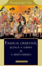 Familia Creștină, școală A Iubirii și A Desăvârșirii